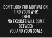 Motivational quote of the day! https://t.co/Jle1rrosja: DON'T LOOK FOR MOTIVATION  FIND YOUR WHY  THEN  NO EXCUSES WILL COME  BETWEEN  YOU AND YOUR GOALS Motivational quote of the day! https://t.co/Jle1rrosja
