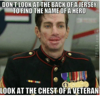 Memes, Back, and 🤖: DON'T LOOKATTHE BACK OF A JERSEY  TO-FIND THE NAME OF A HERO  LOOK AT THE CHESDOF A VETERAN Amen!! https://t.co/O8AO54RDNO
