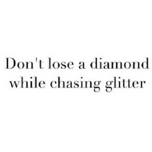 Diamond, Net, and Lose: Don't lose a diamond  while chasing glitter https://iglovequotes.net/