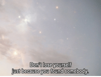 Lose Yourself: Don't lose yourself  ust because you found somebody.