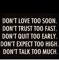 💯💯🎯👌🏽 wooordup nodoubt realtalk womenbelike femalesbelike peoplebelike menbelike guysbelike: DON'T LOVE TOO SOON  DON'T TRUST TOO FAST  DON'T QUIT TOO EARLY  DON'T EXPECT TOO HIGH  DON'T TALK TOO MUCH 💯💯🎯👌🏽 wooordup nodoubt realtalk womenbelike femalesbelike peoplebelike menbelike guysbelike