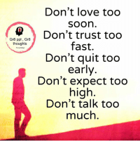 Memes, Too High, and 🤖: Don't love too  SOOn  Don't trust too  Gr8 ppl Gr8  fast.  thoughts  Fome Grappl  Don't quit too  early  Don't expect too  high  Don't talk too  much Mesmerizing Quotes