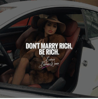 I don't need no man to take care of me 😌 BadassBusinessWomen: DONT MARRY RICH.  BE RICH I don't need no man to take care of me 😌 BadassBusinessWomen