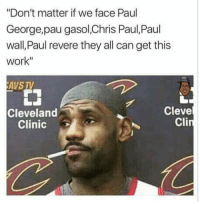 """😂😂😂: """"Don't matter if we face Paul  George,pau gasol,Chris Paul, Paul  wall, Paul revere they all can get this  Work""""  AVS TV  Cleve  Cleveland  Cli  Clinic 😂😂😂"""