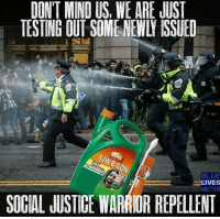 Memes, 🤖, and Warrior: DON'T MEND US, WE ARE JUST  TESTING OUT SOMENEWLI ISSUED  BLUE  LIVES  SOCIAL JUSTICE WARRIOR REPELLENT