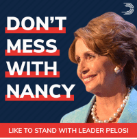 Memes, Live, and United: DON'T  MESS  WITH  NANCY  LIKE TO STAND WITH LEADER PELOSI Leader Nancy Pelosi just went on live TV and schooled the President of the United States.  Don't mess with Nancy. No #TrumpShutdown.