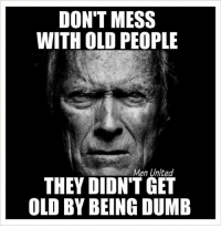 Old People: DON'T MESS  WITH OLD PEOPLE  Men United  THEY DION'T GET  OLD BY BEING DUMB