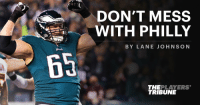 Philadelphia Eagles, Fire, and Lit: DON'T MESS  WITH PHILLY  BY LANE JOHNSON  65  THEPLAYERS  TRIBUNE A ten game suspension in 2016 lit a fire in @Lanejohnson65.  This is his message to @Eagles fans: https://t.co/1kjl6XfddB https://t.co/qYnnGywylz