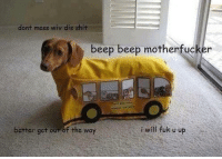 Get the fuck out the way: dont mess wiv dis shit  beep beep motherfucker  better get our of the way  i will fuk u up Get the fuck out the way