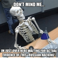 """#StillWaiting: DON'T MIND ME  IMJUSTOVER HERE WAITING FORACTUAL  EVIDENCE OFTHIS RUSSIAN HACKING"""" #StillWaiting"""