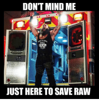 Food, Funny, and Love: DON'T MIND ME  STILL  REAL  TOUS  JUST HERE TO SAVE RAW braunstrowman wwe memes jokes wwememes wrestling raw sdlive funny food njpw roh love laugh haha memes jokes like follow share njpw roh love laugh haha memes jokes like follow share likes nxt dankmemes ig