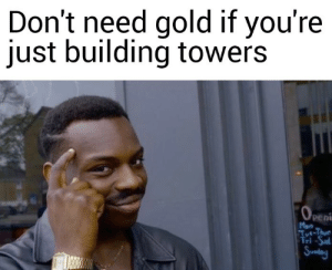Gold, Youre, and Just: Don't need gold if you're  just building towers  Peni  Mon early aggression