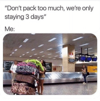 "Yooo😂💯: ""Don't pack too much, we're only  staying 3 days""  Me  Luftl Yooo😂💯"