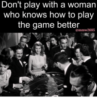Facts, Memes, and Relationships: Don't play with a woman  who knows how to play  the game better  mmw2685 Okk Go 👣👣 @feisty1__ @feisty1__ @iamfeisty1 @iamfeisty1 facts woman women strongwoman strongwomen play games playing relationships lady ladies quotes realtalk realdeal reallife tagafriend strong positive female couples souls soulmates soul iloveyou ilovehim female quotesdaily couple couplegoals she