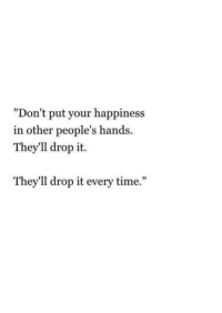 "Time, Happiness, and Drop: ""Don't put your happiness  in other people's hands  They'll drop it.  They'll drop it every time."""