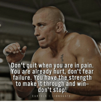 """Pain isn't real, it's all a apart of your imagination. What's real is your strength and the end goal your are going to achieve. Push through and succeed! @georgesstpierre - Lionsgate's new film """"Cartels"""" opens July 7th. Lionsgate georgestpierre stevenseagal lukegoss advertisement: Don't quit when you are in pain  You are already hurt, don't fear  failure. You have the strength  to make it through and win-  don't stop  CARTELSILIONSGATE Pain isn't real, it's all a apart of your imagination. What's real is your strength and the end goal your are going to achieve. Push through and succeed! @georgesstpierre - Lionsgate's new film """"Cartels"""" opens July 7th. Lionsgate georgestpierre stevenseagal lukegoss advertisement"""