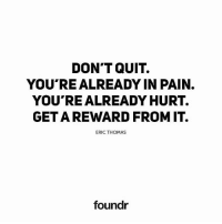 Don't quit!: DON'T QUIT.  YOU REAL READY IN PAIN.  YOUTREALREADY HURT.  GETAREWARD FROM IT.  ERIC THOMAS  foundr Don't quit!