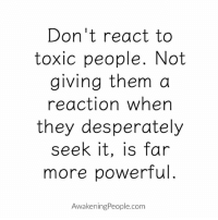 Reaction Meme: Don't react to  toxic people. Not  giving them a  reaction when  they desperately  seek it, is far  more powerful  Awakening People.com