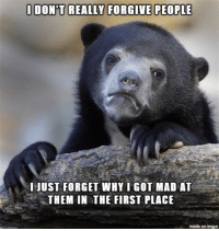 """Advice, Tumblr, and Animal: DON'T REALLY FORGIVE PEOPLE  I-JUST FORGET WHY I GOT MAD AT  THEM IN THE FIRST PLACE  made on imgur <p><a href=""""http://advice-animal.tumblr.com/post/174318311036/i-just-realized-that-im-not-forgiving-as-i"""" class=""""tumblr_blog"""">advice-animal</a>:</p>  <blockquote><p>I just realized that i'm not forgiving as i thought</p></blockquote>"""