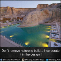 Beautiful, Memes, and Nature: Don't remove nature to build... incorporate  it in the design  f @Amazing Thingofficial @Amazing Beautiful Things Trending Posts