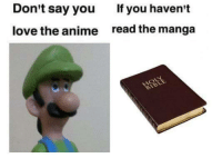 "Anime, Dank, and Fake: Don't say you  If you haven't  love the anime  read the manga <p>Fake fans be gone! via /r/dank_meme <a href=""http://ift.tt/2F8gXRH"">http://ift.tt/2F8gXRH</a></p>"