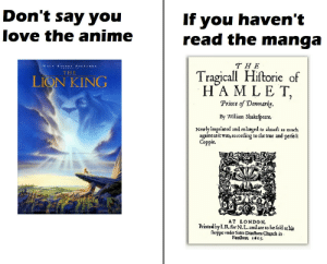 Anime, Church, and Hamlet: Don't say you  love the anime  f you haven't  read the manga  T H E  Tragicall Historie of  HAMLET  Prince of Denmarke.  By William Shakefpeare.  Newlyimprinted and enlarged to almoft as much  THE  LION KING  againeas it was, according to the true and perfect  Coppie.  AT LONDON.  Printedby L.R. for N.L. and are to besold at his  Toppe vnder Saint Danftons Church in