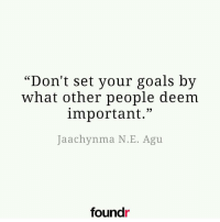 """Double tap if you agree!: """"Don't set your goals by  what other people deem  important  Jaachyn ma N.E. Agu  foundr Double tap if you agree!"""