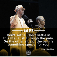 Life, Memes, and Pain: Don't settle. Don't settle in  this life. Push through the pain,  On the other side of the pain is  something special for you;  Brian Dawkins  HALLOf FAME 💯💯💯  #PFHOF18 @BrianDawkins https://t.co/gsk8YnnLKi