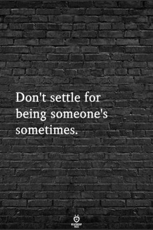 For, Sometimes, and  Dont: Don't settle for  being someone's  sometimes.