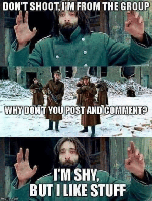 For my fellow Lurkers by MrCoachWest MORE MEMES: DON'T SHOOT,M FROM THE GROUP  WHYDONT YOUPOST AND COMMENT?  I'M SHY,  BUTI LIKE STUFF  matip com For my fellow Lurkers by MrCoachWest MORE MEMES