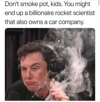 Memes, Kids, and 🤖: Don't  smoke  pot,  kids.  You  might  end up a billionaire rocket scientist  that also owns a car company Mariwanna killz