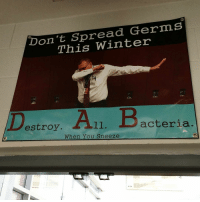 This school is so extra: Don't Spread Germs  This Winter  Destroy. All. Bacteria  When You Sneeze This school is so extra