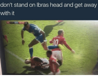 Memes, 🤖, and Stand: don't stand on Ibras head and get away  with it When Ibra looks up and has a glance he knows exactly why he's preeing 👀😤 StraightWarTing