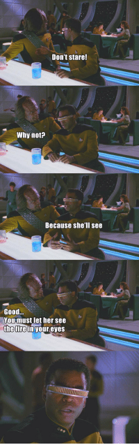 <p>Worf Is A Jerk.</p>: Don't stare!  Why not?  Because shell see  Good...  You must let her see  the fire  in your eyes <p>Worf Is A Jerk.</p>