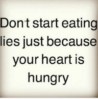 IG: Don't start  eating  lies just because  your heart is  hungry IG
