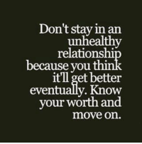 Memes, 🤖, and Moving On: Don't stay in an  unhealthy  relationshi  because you  it'll get better  eventualy. Know  your worth and  move on. 💯 ♡