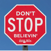 Lyrics to sing at the top of your lungs... Words to live by... Thanks to Journey...: DON'T  STOP  BELIEVIN  Absolute  8Os  Radio Lyrics to sing at the top of your lungs... Words to live by... Thanks to Journey...
