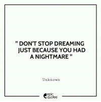 "Friends, India, and Quotes: "" DON'T STOP DREAMING  JUST BECAUSE YOU HAD  A NIGHTMARE""  Unknown  epic  quotes #2034 #Inspirational Suggested by Gayathri Anoop  from Mumbai , India Tag all the friends who have big dreams!!"
