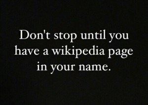 Wikipedia, Page, and Name: Don't stop until vou  have a wikipedia page  in your name