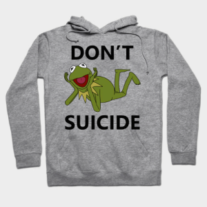 Funny, Suicide, and Kermit: DON'T  SUICIDE Don't Kermit Suicide - Funny - Kermit - Hoodie | TeePublic