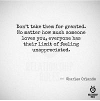 Orlando, How, and Them: Don't take them for granted.  No matter how much someone  loves you, everyone has  their limit of feeling  unappreciated.  Charles Orlando  HR  RELATIONSHIP  RULES