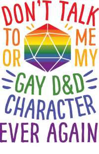 shelbylookshuman:you can find this on products at lookhuman.com!: DON'T TALK  T0  OR  GAY D&D  CHARACTER  EVER AGAIN  ME shelbylookshuman:you can find this on products at lookhuman.com!