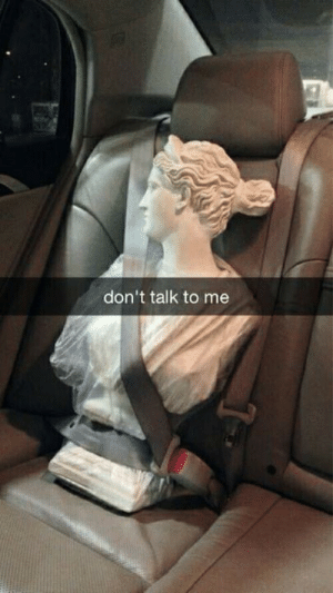 Don't Talk to Me: don't talk to me