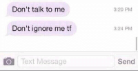 Me as a girlfriend: Don't talk to me  Don't ignore me tf  Text Message  3:20 PM  3:24 PM  Send Me as a girlfriend