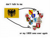 don't talk to me  or my 1800 sons ever again Credit to Homemade Hungarian Memes