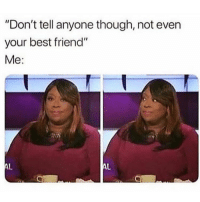 "Best Friend, Memes, and Best: ""Don't tell anyone though, not even  your best friend""  Me: Oh okayyy 🙄 Follow @thesassbible @thesassbible @thesassbible @thesassbible"
