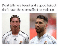 Beard, Haircut, and Makeup: Don't tell me a beard and a good haircut  don't have the same affect as makeup