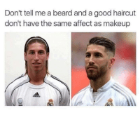 Beard, Dank, and Haircut: Don't tell me a beard and a good haircut  don't have the same affect as makeup  odidas Works wonders.