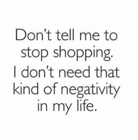 Feck off 🛍🛍🛍 goodgirlwithbadthoughts 💅🏻: Don't tell me to  stop shopping  I don't need that  kind of negativity  in my life Feck off 🛍🛍🛍 goodgirlwithbadthoughts 💅🏻