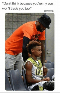 "No one is safe from LeBron. 😂: ""Don't think because you're my son I  won't trade you too.""  NBAMEMES  CN No one is safe from LeBron. 😂"